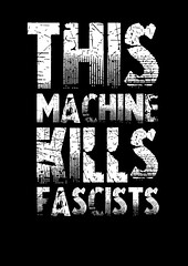 This machine kills fascists large (Teacher Dude's BBQ) Tags: designoster stampposteractivism screensavers