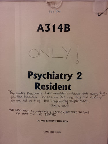 Psychiatry residents take overnight in-house call every day just like medicine. Please do not use this call room if you are not part of the Psychiatry department. THANK YOU!! [WE ALSO HAVE AN INFERIORITY COMPLEX, BUT MORE ON THAT IN THE DSM V.]