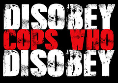 Disobey cops who disobey (Teacher Dude's BBQ) Tags: designoster stampposteractivism screensavers
