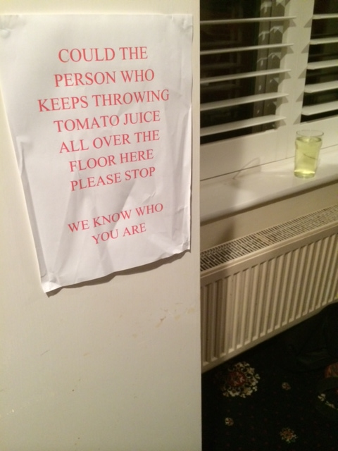COULD THE PERSON WHO KEEPS THROWING TOMATO JUICE ALL OVER THE FLOOR HERE PLEASE STOP WE KNOW WHO YOU ARE
