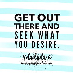 Get out there and seek what you desire. (Daily Dare) Tags: uploadedviaflickrqcom empowerment brave beyou gutsygirl gutsygirlclub girlpower