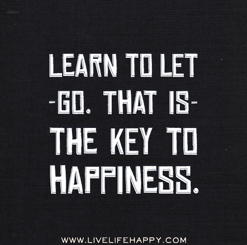 Learn to let go. That is the key to happ by deeplifequotes, on Flickr