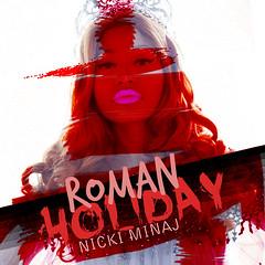 Nicki Minaj // Roman Holiday (YoyooArratia) Tags: cover romanholiday singlecover fanmade nickiminaj pinkfridayromanreloaded