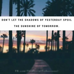 Don't let the shadows of yesterday spoil the sunshine of tomorrow. Sandeep Gautam (Sandy Gautam) Tags: ifttt facebookpages love health wealth money luck happiness friendship motivation inspiring inspiration care positivity fame dollar pond thoughts quotes messages royal dreams achievement harmoney impression attraction sandeep gautam celebrity sandeepguatam mr world universe