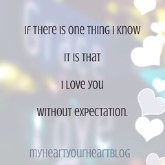 love without expectation (My Heart Looks Like Your Heart) Tags: love true truelove selfless whatloveis selflesslove whatistruelove myheartlookslikeyourheart myheartyourheartblog jacquelinecovert lovewithoutexpectation