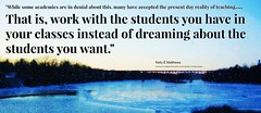 """Educational Postcard:   """"Work with the students you have in your classes instead of dreaming"""" (Ken Whytock) Tags: school students work education day dreaming want present denial teaching academics classes accepted reaity"""