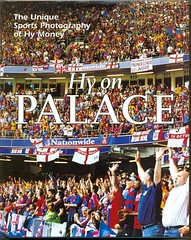 Hy on Palace by Hy Money book (2005) (The Wright Archive) Tags: 2005 sports by photography book football soccer palace fans fc publishing hy crystalpalace centenary hymoney