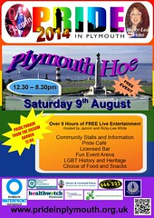 "Pride in Plymouth Poster - Plymouth Hoe Sat 9th Aug<br /><span style=""font-size:0.8em;"">Plymouth Pride 2014  will take place on Plymouth Hoe - Saturday 9th August.<br /><br />Plymouth's first LGBT PRIDE PARADE will depart from the Jigsaw Garden (Drake Circus) at 12:15.<br /><br />FREE FUN FILLED Family event on the Hoe with live entertainment, music, licensed bar, pride cafe, stalls and of course LGBT History and Heritage.<br /><br />For more information visit:<br /><br /><a href=""http://blog.prideinplymouth.org.uk/pride-2014-plymouth-hoe/"" rel=""nofollow"">blog.prideinplymouth.org.uk/pride-2014-plymouth-hoe/</a></span> • <a style=""font-size:0.8em;"" href=""https://www.flickr.com/photos/66700933@N06/14235346316/"" target=""_blank"">View on Flickr</a>"
