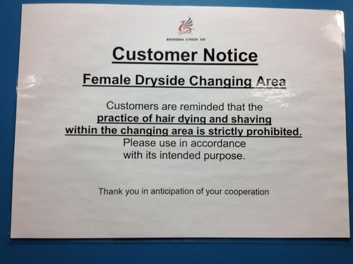 Customer Notice: Female Dryside Changing Area - Customers are reminded that the practice of hair dying [sic] and shaving within the changing area is strictly prohibited. Please use in accordance with its intended purpose. Thank you in anticipation of your cooperation