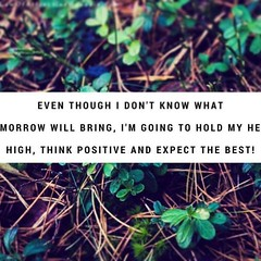 Even though I don't know what tomorrow will bring, I'm going to hold my head high, think positive and expect the best! Sandeep Gautam (Sandy Gautam) Tags: ifttt facebookpages love health wealth money luck happiness friendship motivation inspiring inspiration care positivity fame dollar pond thoughts quotes messages royal dreams achievement harmoney impression attraction sandeep gautam celebrity sandeepguatam mr world universe