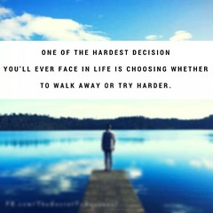 One of the hardest decision you'll ever face in life is choosing whether to walk away or try harder. Sandeep Gautam (Sandy Gautam) Tags: ifttt facebookpages love health wealth money luck happiness friendship motivation inspiring inspiration care positivity fame dollar pond thoughts quotes messages royal dreams achievement harmoney impression attraction sandeep gautam celebrity sandeepguatam mr world universe