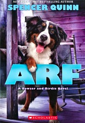 Arf:  a Bowser and Birdie Novel (Vernon Barford School Library) Tags: 9780545643344 9781338110784 spencerquinn spencer quinn bowser birdie 2 two second 2nd dog dogs pet pets animal animals mystery mysteries mysteryfiction familylife murder homicide stealing thief thieves crime crimes criminals criminal mutt mutts animalstory animalstories animalfiction vernon barford library libraries new recent book books read reading reads junior high middle vernonbarford fiction fictional novel novels paperback paperbacks softcover softcovers covers cover bookcover bookcovers