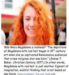 Magdalene. Did she really have red hair? How did this idea start? www.rozabal.com (Author-The DNA of God Project) Tags: afghanistan worship cross god muslim islam religion buddhism graves creation mohammed bible astronomy safiya christianity generations hindu prophet himalayas fatima crucifixion excalibur muhammad jesuschrist kingarthur resurrection emc2 mothermary magdalene emptytomb ahmadiyya haplo tombofjesus swordinstone shias kashmirindia losttomb kinanah rozabal suzanneolsson dnaofgod yuzasaph