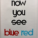 Now You See Blue Red