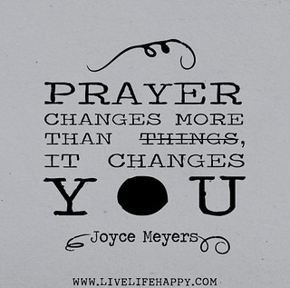 Prayer changes more than things, it changes YO...
