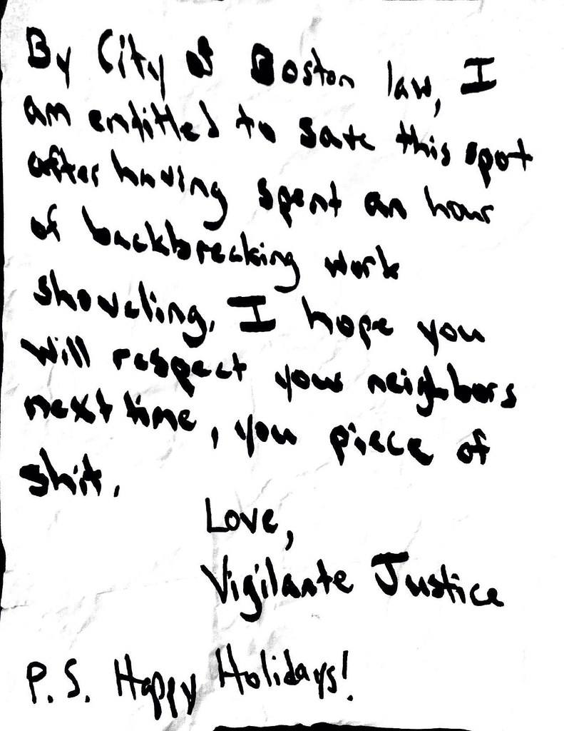 By City of Boston law, I am entitled to save this spent after having spent an hour of backbreaking work shoveling. I hope you with respect your neighbors next time, you piece of shit. Love, Vigilante Justice P.S. Happy Holidays!