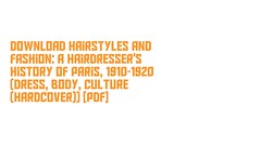 Download Hairstyles and Fashion: A Hairdresser's History of Paris, 1910-1920 (Dress, Body, Culture (Hardcover)) [PDF] (vanessajallen) Tags: download hairstyles fashion hairdressers history paris 1910 1920 dress body culture hardcover pdf readonlinehairstylesandfashionahairdressershistoryofparis 19101920dress culturehardcover downloadhairstylesandfashion