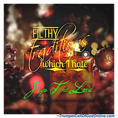 filthy traditions which I hate (GraceHead) Tags: trumpetcallofgodonlinecom trumpetcallofgod scripture christian yahushua endtimes