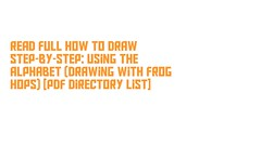 Read Full How to Draw Step-By-Step: Using the Alphabet (Drawing With Frog Hops) [PDF Directory List] (mildredrmcmahan) Tags: read full draw step using alphabet drawing with frog hops pdf directory list readonlinehowtodrawstepbystepusingthealphabetdrawingwithfroghops downloadhowtodrawstepbystepusingthealphabetdrawingwithfroghops
