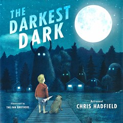 The Darkest Dark (Vernon Barford School Library) Tags: 9781101918623 chrishadfield chris hadfield katefillion kate fillion thefanbrothers fan brothers fanbrothers astronaut astronauts canada canadian bedtime dream dreams dreaming fear fears dark darkness fearofthedark afraidofthedark afraid emotions feelings childhood children boys boy science technology space spacetravel moon apollo 11 apollo11 readinglevel grade3 rl3 vernon barford library libraries new recent book books read reading reads junior high middle school vernonbarford fiction fictional novel novels hardcover hard cover hardcovers covers bookcover bookcovers picturebooks picturebooksforchildren