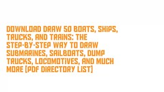 Download Draw 50 Boats, Ships, Trucks, and Trains: The Step-by-Step Way to Draw Submarines, Sailboats, Dump Trucks, Locomotives, and Much More [PDF Directory List] (mildredrmcmahan) Tags: download draw boats ships trucks trains step submarines sailboats dump locomotives much more pdf directory list readonlinedraw50boats andtrainsthestepbystepwaytodrawsubmarines dumptrucks