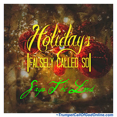 Holidays - falsely called so (GraceHead) Tags: trumpetcallofgodonlinecom trumpetcallofgod scripture christian yahushua endtimes