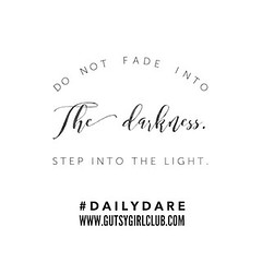 Do not fade into the darkness. Step into the light. (Daily Dare) Tags: uploadedviaflickrqcom empowerment brave beyou gutsygirl gutsygirlclub girlpower dailydare