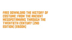 Free Download The History of Costume: From the Ancient Mesopotamians Through the Twentieth Century (2nd Edition) [Ebook] (amandatthompson) Tags: free download history costume from ancient mesopotamians through twentieth century edition ebook readonlinethehistoryofcostumefromtheancientmesopotamiansthroughthetwentiethcentury2ndedition downloadthehistoryofcostumefrom