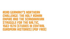 Read Germany's Northern Challenge: The Holy Roman Empire and the Scandinavian Struggle for the Baltic, 1563-1576 (Studies in Central European Histories) [PDF Free] (haleygslade) Tags: read germanys northern challenge holy roman empire scandinavian struggle baltic 1563 1576 studies central european histories pdf free readonlinegermanysnorthernchallengetheholyromanempireandthescandinavianstruggleforthebaltic 15