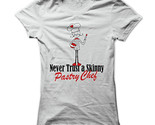 New Never Trust A Skinny Pastry Chef Unique Funny Women T-Shirt Size S-2XL (Adiovith) Tags: new never trust a skinny pastry chef unique funny women tshirt size s2xl