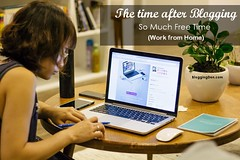 The time after Blogging: So Much Free Time (Work from Home) (bloggingden.com) Tags: businessattire commuting daycare onlineemployment technologicaladvancements workfromhome