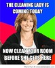 Best Funny Pictures,Funny Images,Funny Memes   Cleaning Lady is Coming Today! (Daily Best Funny Pictures,Funny Images,Funny Memes) Tags: gag funnypics memes funnypictures funnyimages lolpictures gagphotos hilariouspictures lolpics funnymemes ragecomics lolimages bestfunnypictures funmemes