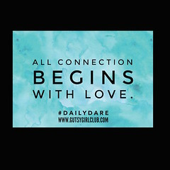 All connections begin with love. (Daily Dare) Tags: uploadedviaflickrqcom empowerment brave beyou gutsygirl gutsygirlclub girlpower dailydare