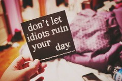 'Don't let idiots ruin your day.' (sarasamy734) Tags: life inspiration vintage sticker clothes motivation advice inspire jacvanek