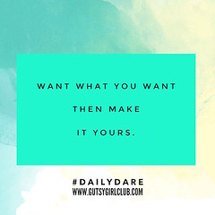 Want what you want then make it yours. (Daily Dare) Tags: uploadedviaflickrqcom empowerment brave beyou gutsygirl gutsygirlclub girlpower dailydare