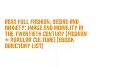 Read Full Fashion, Desire and Anxiety: Image and Morality in the Twentieth Century (Fashion & Popular Culture) [Ebook Directory List] (vanessajallen) Tags: read full fashion desire anxiety image morality twentieth century popular culture ebook directory list readonlinefashion desireandanxietyimageandmoralityinthetwentiethcenturyfashionpopularculture downloadfashion desi