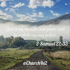 """2 Samuel 22-33 """"God is my strength and power: and he maketh my way perfect."""" (@CHURCH4U2) Tags: bible verse pic"""