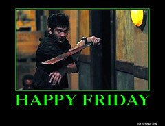 Happy Friday meme (dylan.unknown5150) Tags: film self movie poster happy martial arts meme weapon blade machete raid fighting friday combat defense redemption the