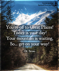 SpiritualCleansing.Org - Love, Wisdom, Inspirational Quotes & Images (SpiritualCleansing) Tags: drseuss encouraging getonyourway greatplaces inspirational life mountain movingon positive today waiting yourday