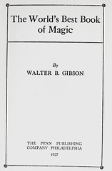 "Title Page: ""The World's Best Book of Magic"" by Walter B. Gibson. Phila: Penn Publishing Co., 1927. First edition (lhboudreau) Tags: book magic books tricks penn trick illusions gibson magicians magician bookart hardcover 1927 worldsbest titlepage magictricks vintagebook misdirection vintagebooks conjuring legerdemain conjurer illusionists sleightofhand hardcovers waltergibson theworldsbest bookofmagic hardcoverbooks hardcoverbook walterbgibson stageillusions platformmagic pennpublishing pennpublishingco theworldsbestbookofmagic worldsbestbookofmagic"