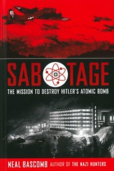Sabotage:  the Mission to Destroy Hitler's Atomic Bomb (Vernon Barford School Library) Tags: 9780545948593 nealbascomb neal bascomb sabotage narrativenonfiction world war 2 two ii worldwar worldwartwo worldwar2 worldwarii secondworldwar 2ndworldwar 2nd second adolphhitler hitler atomic bomb bombs atomicbomb atomicbombs germany norway norwegian commandooperations military europe vernon barford library libraries new recent book books read reading reads junior high middle school nonfiction hardcover hard cover hardcovers covers bookcover bookcovers