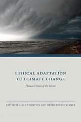 Ethical Adaptation to Climate Change: Human Virtues of the Future (School of History, Philosophy, and Religion) Tags: transformation books ethics change environment restoration climate adaptation adaption capability geoengineering