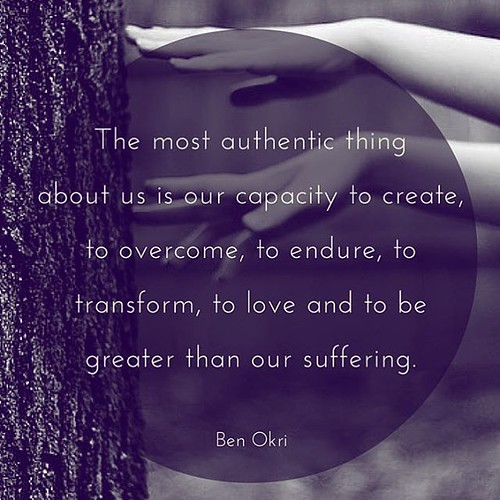 The Most #authentic Thing About Us Is Our Capacity To Create, To Overcome,