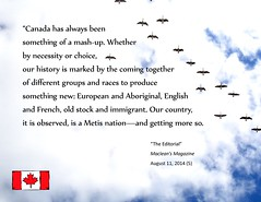 "Quotation:  ""Canada has always been something of a mash-up...."" (Ken Whytock) Tags: canada english history french european different mashup country together choice aboriginal multicultural races immigrant metis groups necessity oldstock immigant"