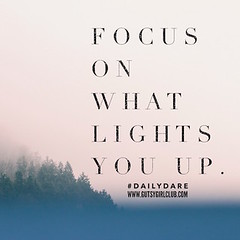 Focus on what lights you up. (Daily Dare) Tags: uploadedviaflickrqcom empowerment brave beyou gutsygirl gutsygirlclub girlpower dailydare