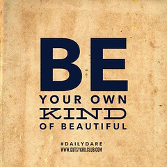 Be your own kind of beautiful. (Daily Dare) Tags: uploadedviaflickrqcom empowerment brave beyou gutsygirl gutsygirlclub girlpower