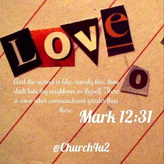 """Mark 12-31 """"And the second is like, namely this, Thou shalt love thy neighbour as thyself. There is none other commandment greater than these."""" (@CHURCH4U2) Tags: bible verse pic"""