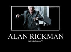 Jeez, Mr. Rickman, Calm Down (Chikkenburger) Tags: posters memes demotivational cheezburger workharder memebase verydemotivational notsmarter chikkenburger
