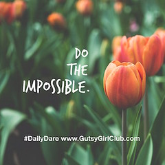 Do the impossible. (Daily Dare) Tags: uploadedviaflickrqcom empowerment brave beyou gutsygirl gutsygirlclub girlpower dailydare