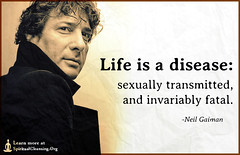 SpiritualCleansing.Org - Love, Wisdom, Inspirational Quotes & Images (SpiritualCleansing) Tags: life death disease fatal neilgaiman sexually consequences transmitted invariably